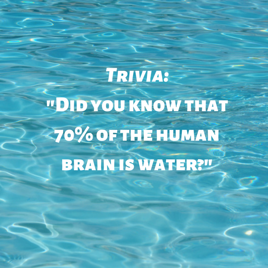 Trivia - Did you know that 70% of the human brain is water?
